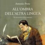Antionio Prete - All'ombra dell'altra lingua