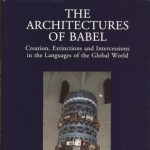 The architectures of Babel. Creation, Extinctions and Intercessions in the Languages of the Global World, a cura di Tiziana Migliore e Paolo Fabbri, Olschki (collana Fondazione Giorgio Cini), Firenze 2011